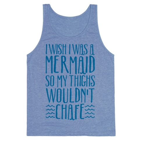 I Wish I Was A Mermaid So My Thighs Wouldn't Chafe Tank Top