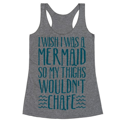 I Wish I Was A Mermaid So My Thighs Wouldn't Chafe Racerback Tank Top