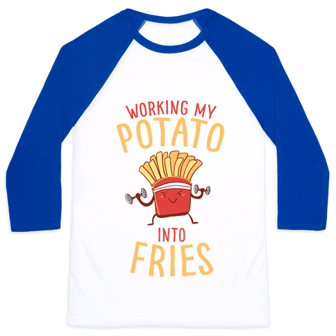 Working My Potato Into Fries Baseball Tee