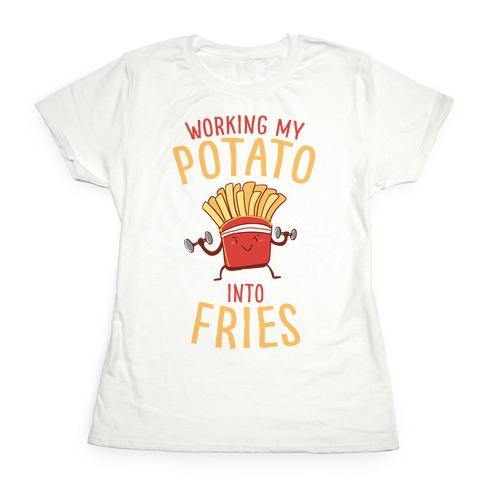 Working My Potato Into Fries Womens T-Shirt