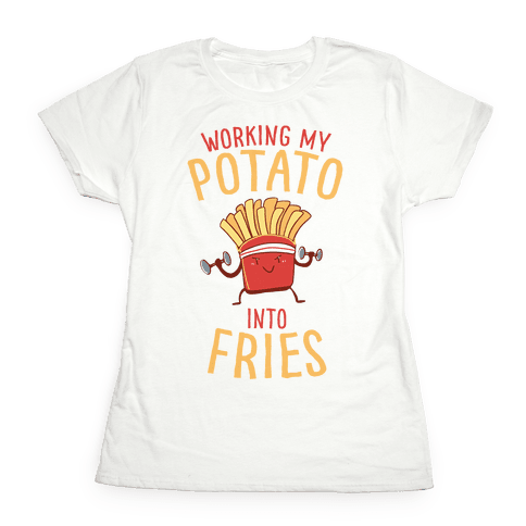 Working My Potato Into Fries Womens T-Shirt