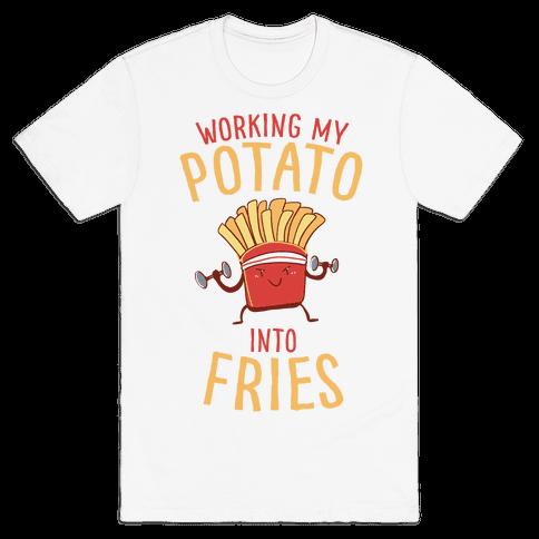 Working My Potato Into Fries Mens T-Shirt