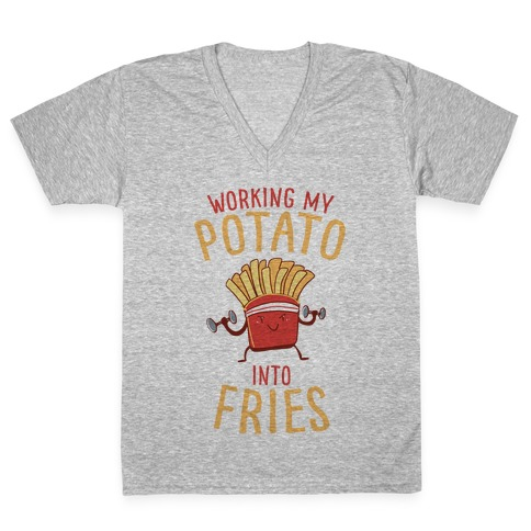 Working My Potato Into Fries V-Neck Tee Shirt