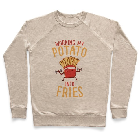 Working My Potato Into Fries Pullover