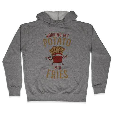 Working My Potato Into Fries Hooded Sweatshirt