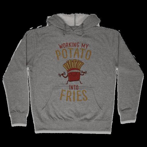 Working My Potato Into Fries Hooded Sweatshirt