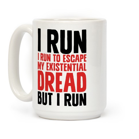 I Run To Escape My Existential Dread Coffee Mug