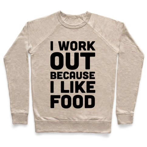 I Workout Because I Like Food Pullover