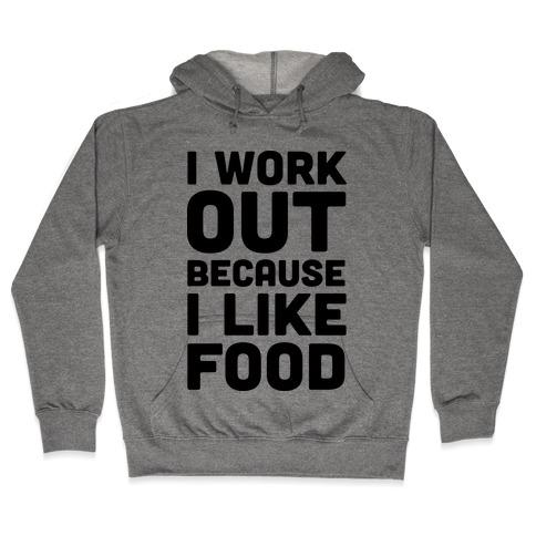 I Workout Because I Like Food Hooded Sweatshirt