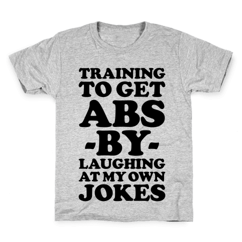 Training To Get Abs By Laughing At My Own Jokes Kids T-Shirt