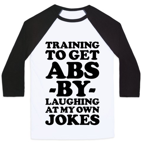 Training To Get Abs By Laughing At My Own Jokes Baseball Tee