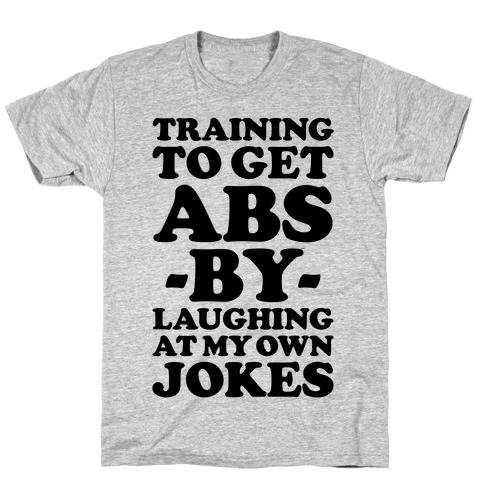 Training To Get Abs By Laughing At My Own Jokes Mens/Unisex T-Shirt