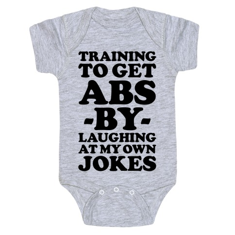 Training To Get Abs By Laughing At My Own Jokes Baby Onesy