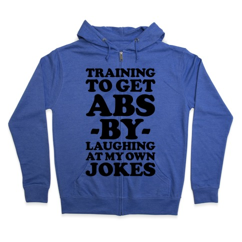 Training To Get Abs By Laughing At My Own Jokes Zip Hoodie