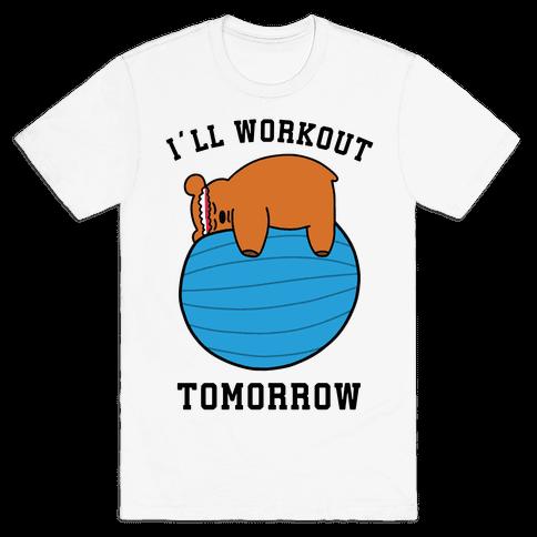 I'll Workout Tomorrow Mens/Unisex T-Shirt