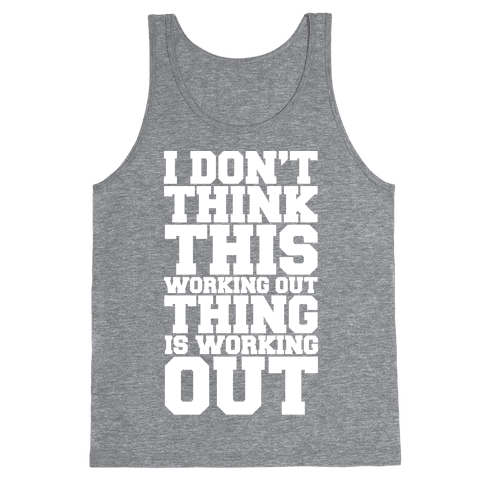I Don't Think This Working Out Thing Is Working Out White Print Tank Top