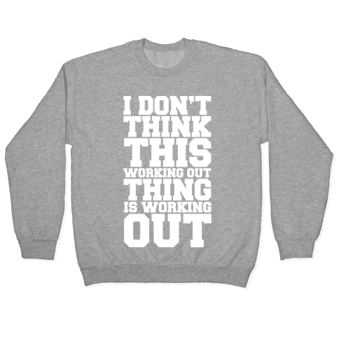 I Don't Think This Working Out Thing Is Working Out White Print Pullover