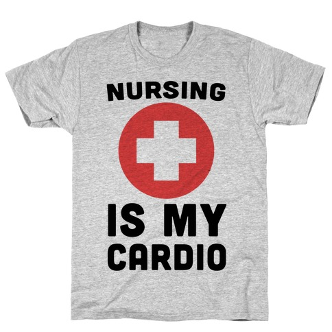 Nursing is My Cardio T-Shirt