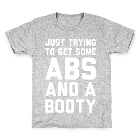 Just Trying To Get Some Abs And A Booty (White) Kids T-Shirt
