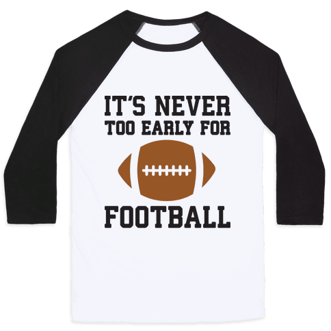 It's Never Too Early For Football Baseball Tee
