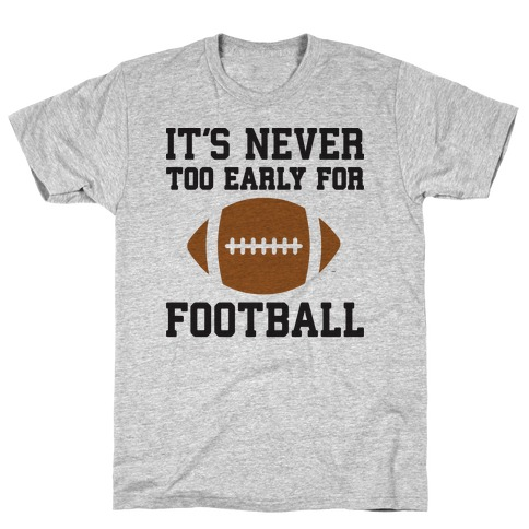It's Never Too Early For Football T-Shirt