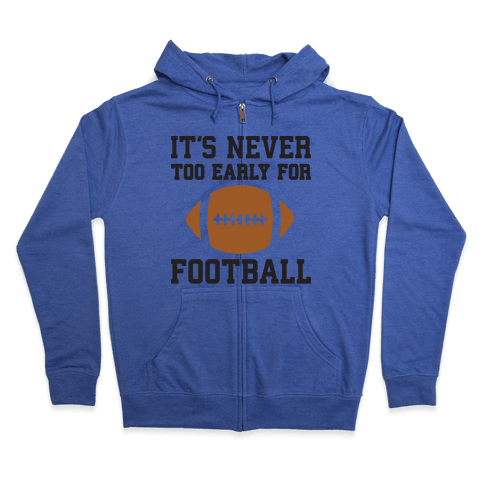 It's Never Too Early For Football Zip Hoodie