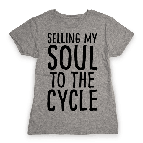 Selling My Soul To The Cycle Parody Womens T-Shirt