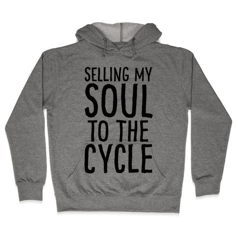 Selling My Soul To The Cycle Parody Hooded Sweatshirt