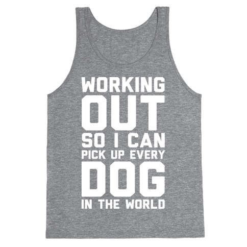 Working Out So I Can Pick Up Every Dog In The World Tank Top