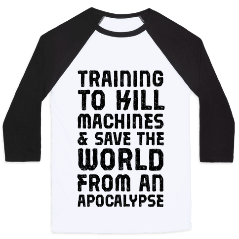 Training To Kill Machines & Save The World From An Apocalypse  Baseball Tee