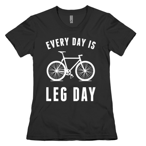 Every Day Is Leg Day Womens T-Shirt