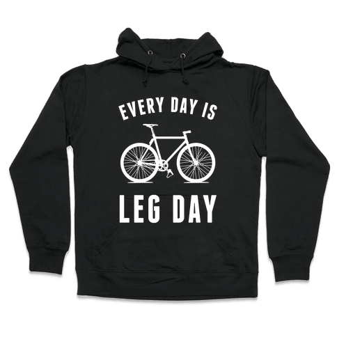 Every Day Is Leg Day Hooded Sweatshirt