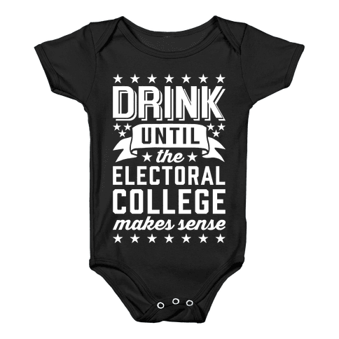 Drink Until The Electoral College Makes Sense Baby Onesy