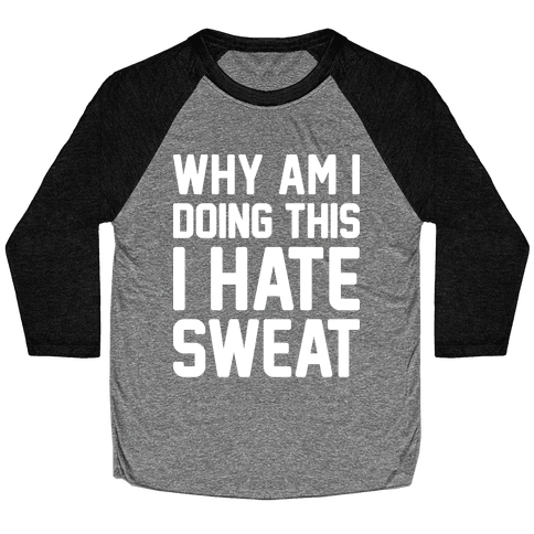 Why Am I Doing This I Hate Sweat - Workout Baseball Tee