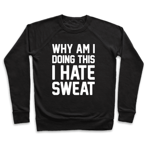 Why Am I Doing This I Hate Sweat - Workout Pullover