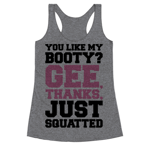 You Like My Booty Gee Thanks Just Squatted 7 Rings Parody Racerback Tank Top