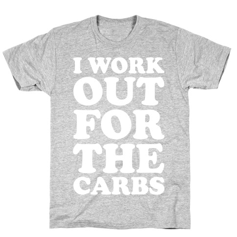 I Workout For The Carbs T-Shirt