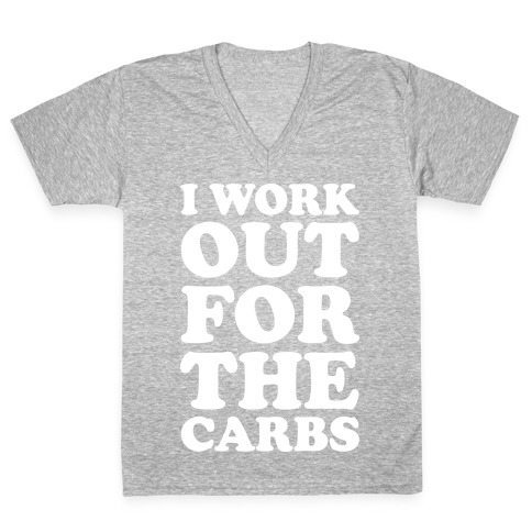 I Workout For The Carbs V-Neck Tee Shirt