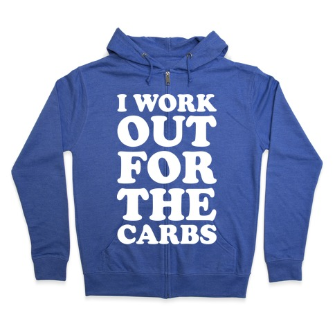 I Workout For The Carbs Zip Hoodie