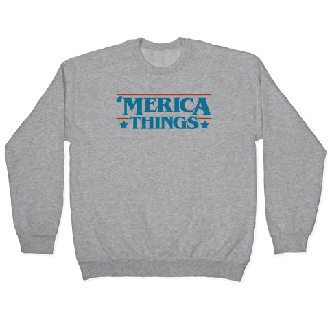 'Merica Things Parody Pullover