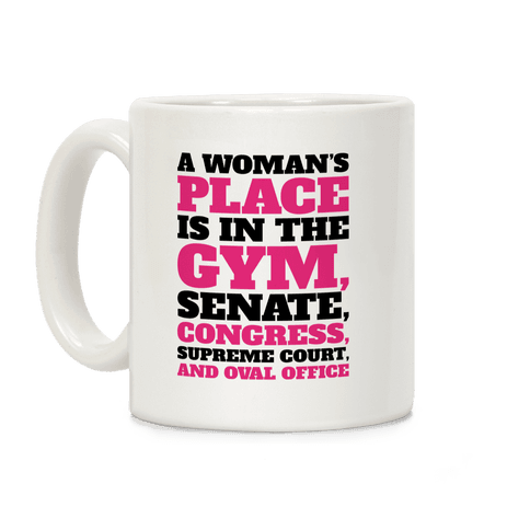 A Woman's Place Is In The Gym Senate Congress Supreme Court and Oval Office White Print Coffee Mug