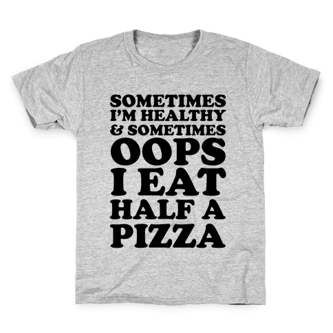 Sometimes I'm Healthy & Sometimes Oops I Eat Half A Pizza Kids T-Shirt