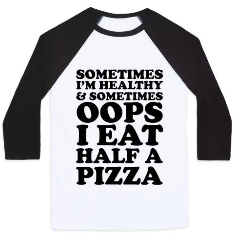 Sometimes I'm Healthy & Sometimes Oops I Eat Half A Pizza Baseball Tee