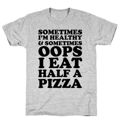 Sometimes I'm Healthy & Sometimes Oops I Eat Half A Pizza T-Shirt
