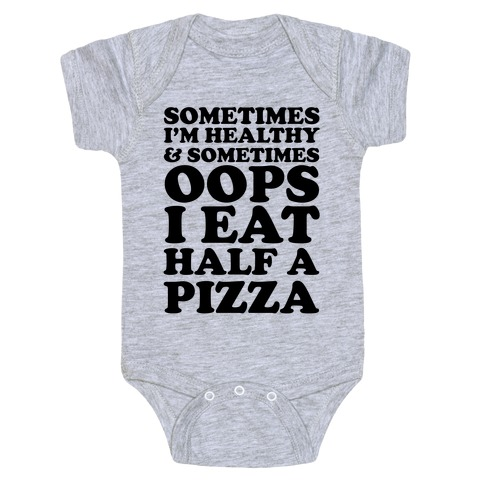 Sometimes I'm Healthy & Sometimes Oops I Eat Half A Pizza Baby Onesy