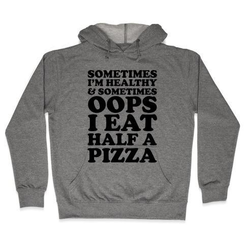 Sometimes I'm Healthy & Sometimes Oops I Eat Half A Pizza Hooded Sweatshirt