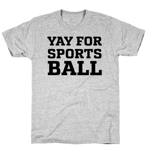 Yay for Sportsball T-Shirt