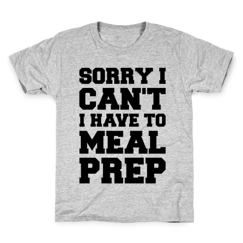 Sorry I Can't I Have To Meal Prep Kids T-Shirt