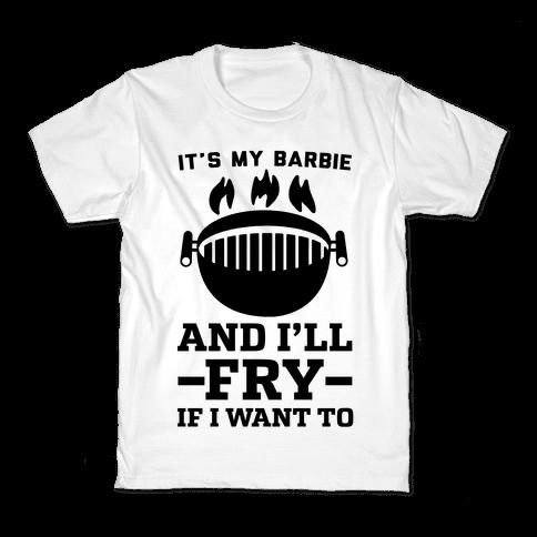 It's My Barbie and I'll Fry If I Want To Kids T-Shirt