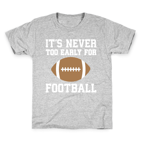 It's Never Too Early For Football Kids T-Shirt